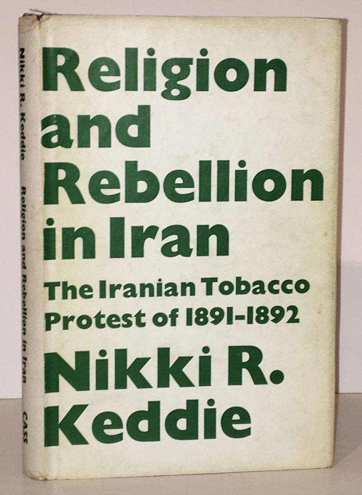 Religion and Rebellion in Iran; The Tobacco Protest of 1891-1892 (INSCRIBED by the author). Nikki R. Keddie.