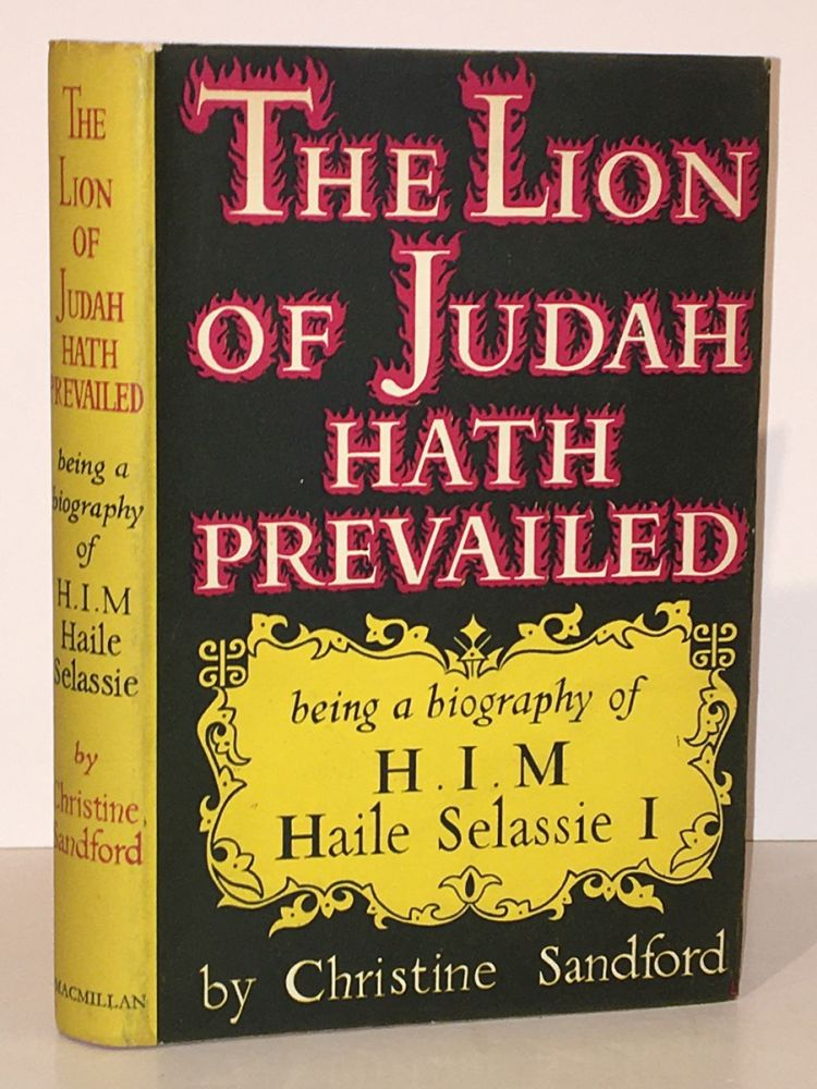The Lion of Judah Hath Prevailed Being the Biography of His Imperial Majesty Haile Selassie I. Christine Sandford.