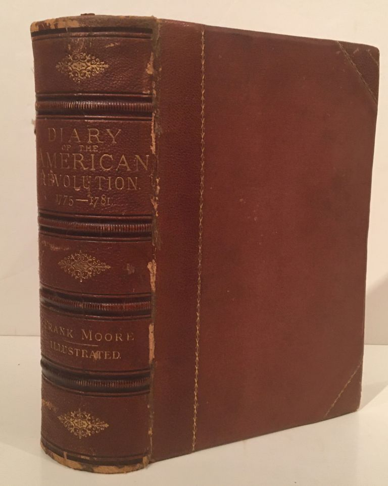 The Diary of the Revolution, a Centennial Volume Embracing the Current Events in Our Country's History from 1775 to 1781, as Described By American, British, and Tory Contemporaries. Frank Moore.