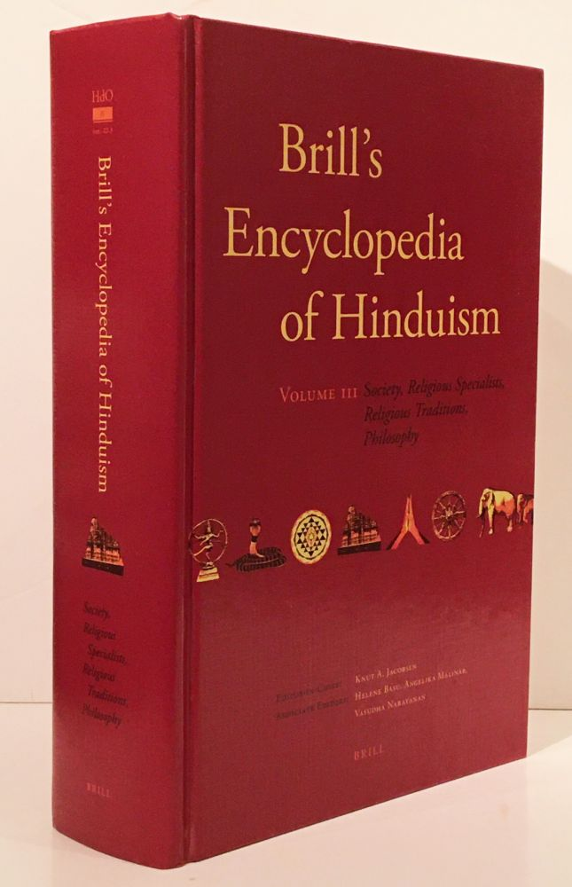Brill's Encyclopedia of Hinduism: Society, Religious Specialists, Religious Traditions, Philosopy (Volume III). Knut A. Jacobsen, -in-chief_.