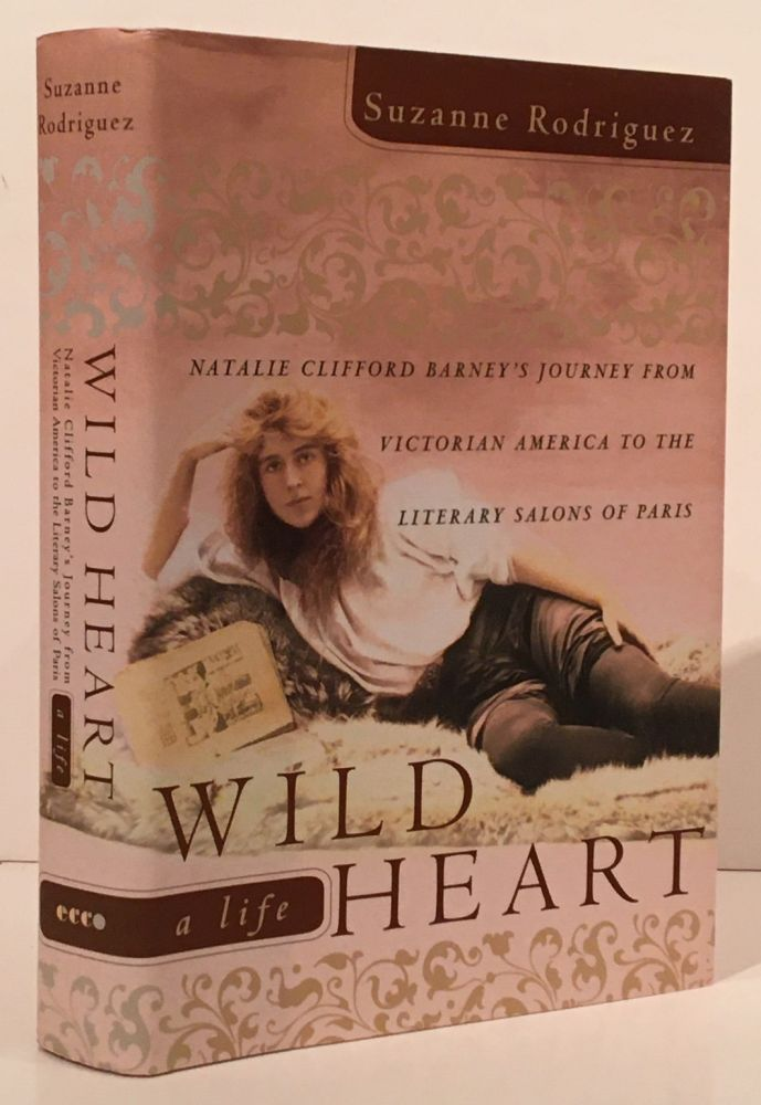 Wild Heart: Natalie Clifford Barney's Journey from Victorian America to the Literary Salons of Paris (SIGNED). Suzanne Rodriguez.