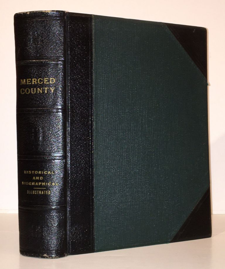 A History of Merced County California; With a Biographical Review of the Leading Men and Women of the County Who have been Identified with its Growth and Development from the Early Days to the Present. John Outcalt.