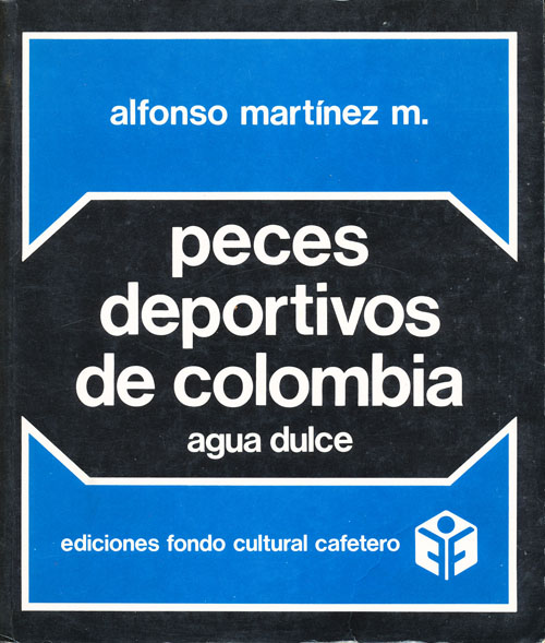 Peces Deportivos de Colombia - Agua Dulce (INSCRIBED). Alfonso Martinez.