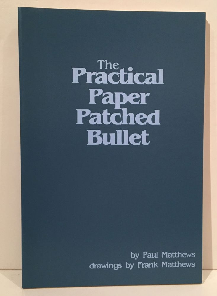 The Practical Paper Patched Bullet. Paul Matthews, Frank Matthews.