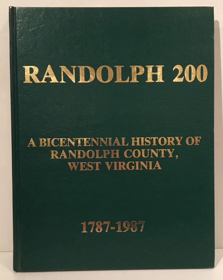 Randolph 200, A Bicentennial History of Randolph County, West Virginia: A Pictorial and Documentary Sampler 1787-1987. Donald L. Rice.