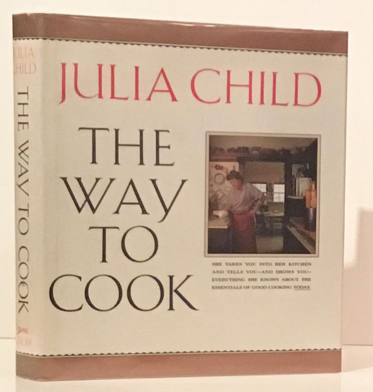 The Way to Cook (INSCRIBED). Julia Child.