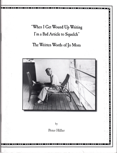 When I Get Wound Up Writing I'm a Bad Article to Squelch: The Written Words of Jo Mora (SIGNED). Peter Hiller.