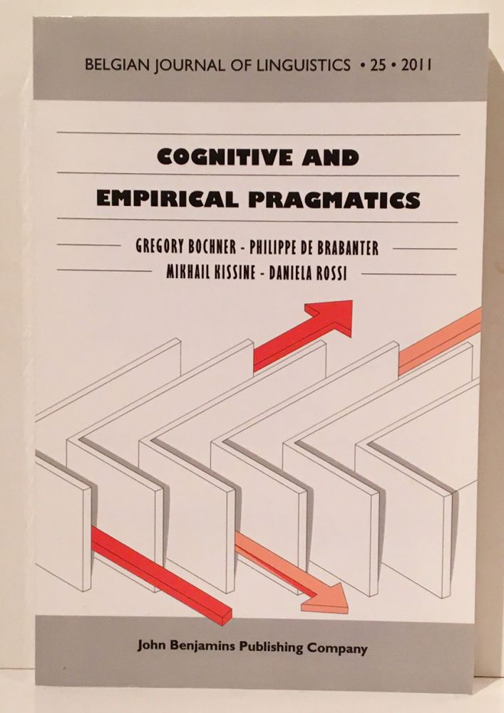 Cognitive and Empirical Pragmatics: Issues and Perspectives (Belgian Journal of Linguistics). Gregory Bochner, Philippe de Brabanter, Mikhail Kissine.