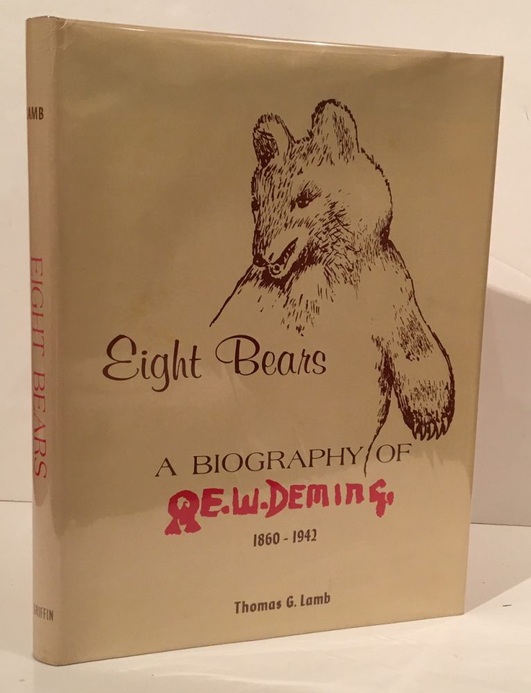 Eight Bears: A Biography of E.W. Deming 1860-1942 (SIGNED). Thomas G. Lamb.