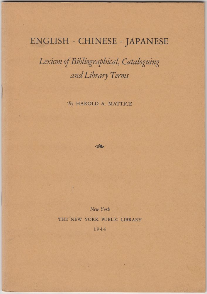 English-Chinese-Japanese Lexicon of Bibliographical, Cataloguing and Library Terms. Harold A. Mattice.