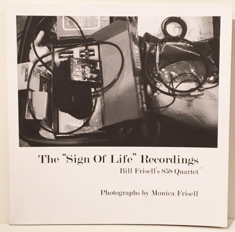 "The ""Sign of Life"" Recordings: Bill Frisell's 858 Quartet (SIGNED). Bill Frisell, Monica Frisell, Photographer."