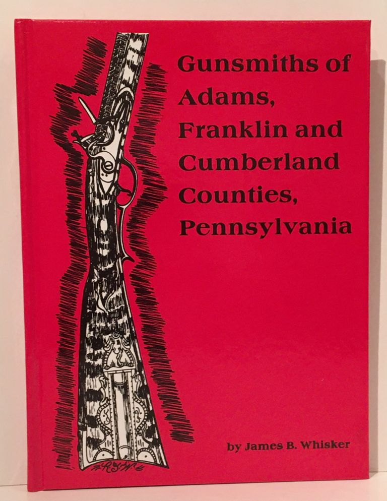 Gunsmiths of Adams, Franklin and Cumberland Counties, Pennsylvania. James Whisker.