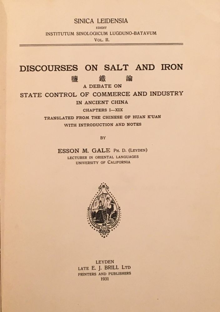 Discourses on Salt and Iron: A Debate on State Control of Commerce and Industry in Ancient China, Chapters I-XIX. Kuan Huan, Esson M. Gale.