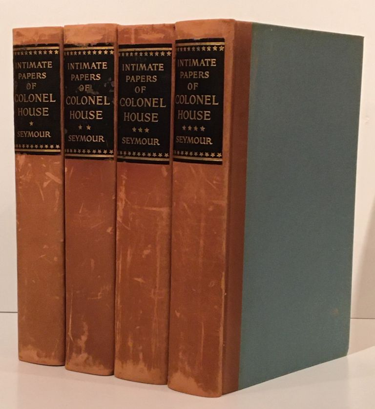 The Intimate Papers of Colonel House: Arranged as a Narrative (Complete in 4 volumes). Edward Mandell House, Charles Seymour.