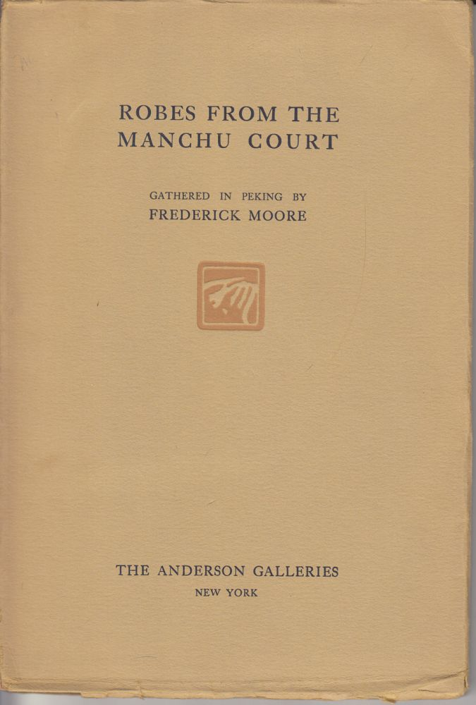 Catalogue of Brilliant Old Robes from the Late Court of the Manchus. Frederick Moore.