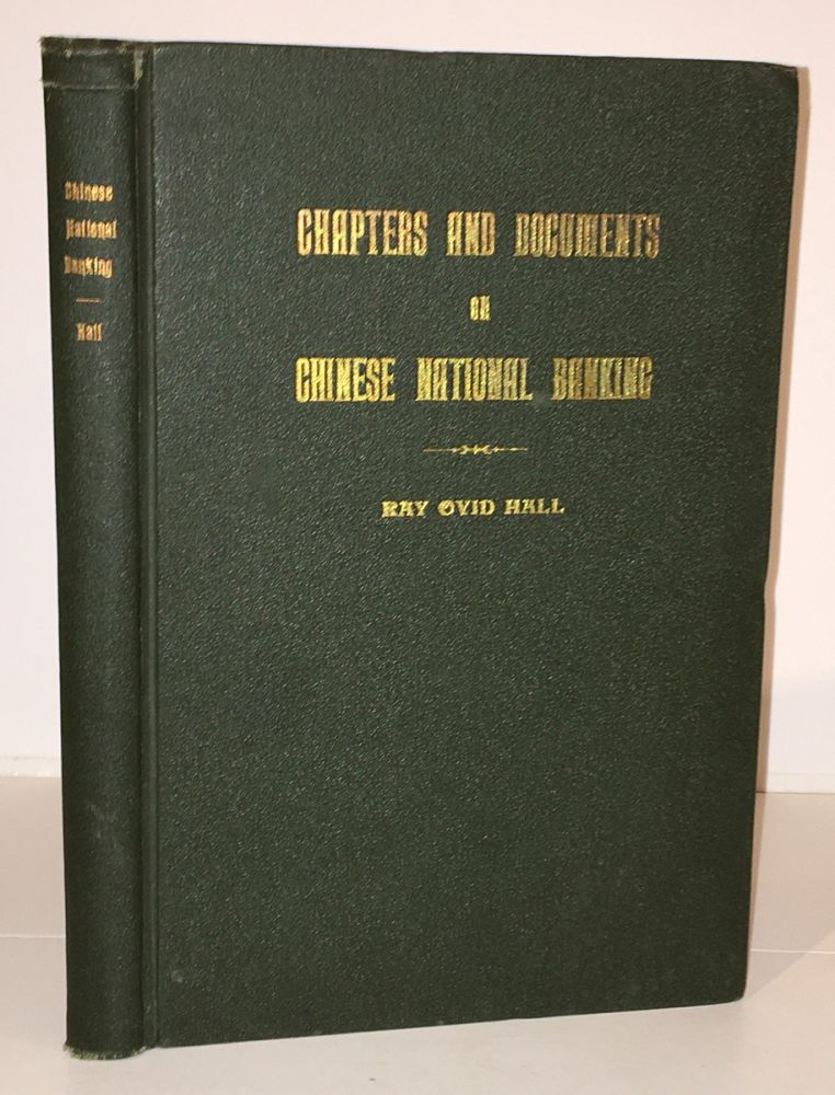 Chapters and Documents on Chinese National Banking (INSCRIBED). Ray Ovid Hall.