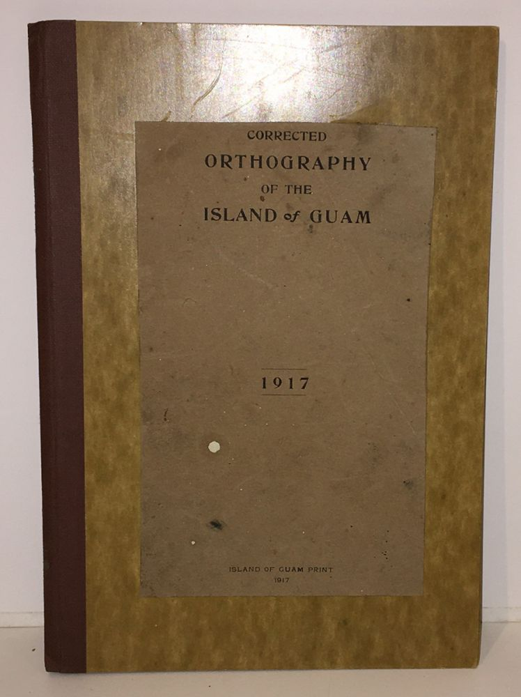 Corrected Orthography of the Island of Guam. Naval Government of Guam, Joaquin Perez, Lorenzo Franquez, A T. Perez.