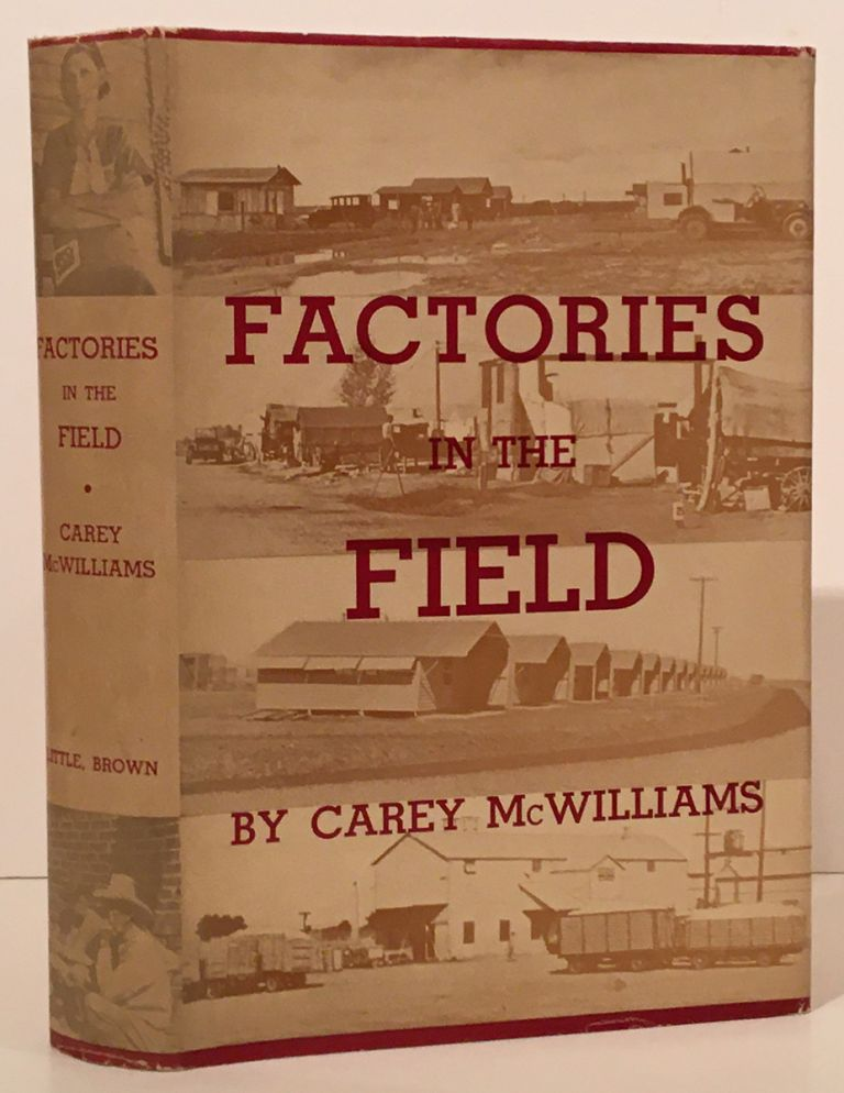 Factories in the Field: The Story of Migratory Farm Labor in California (INSCRIBED). Carey McWilliams.