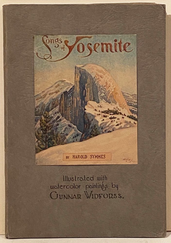 Songs of Yosemite. Harold Symmes, Gunnar Widforss.