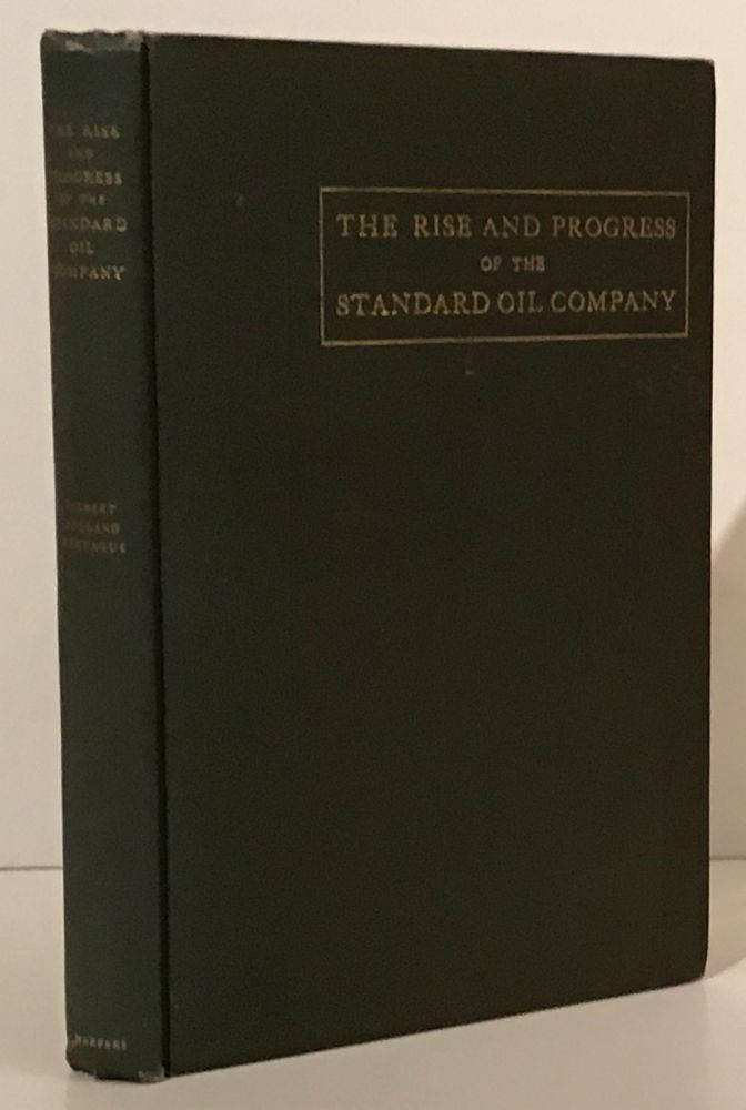 The Rise And Progress Of The Standard Oil Company (with original photographs). Gilbert Holland Montague.