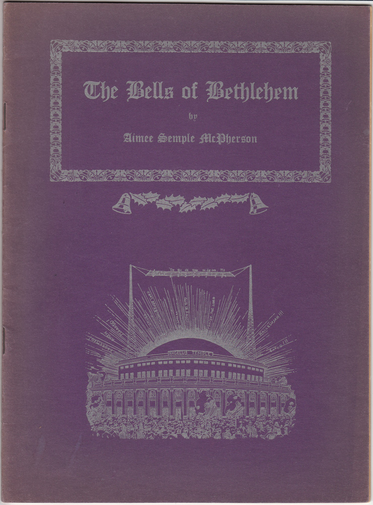 "The Bells of Bethlehem: A Christmas Oratorio (Laid in is a fine diecut flyer for ""Oh, for the life of a fireman!"" a 'Spectacular Illustrated Sermon' to be held July 14, 1935). Aimee Semple McPherson, Composer and Producer."