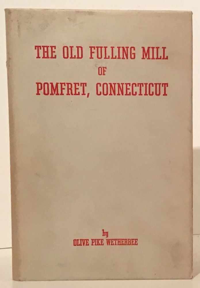 The Old Fulling Mill of Pomfret, Connecticut. Olive Pike Wetherbee.