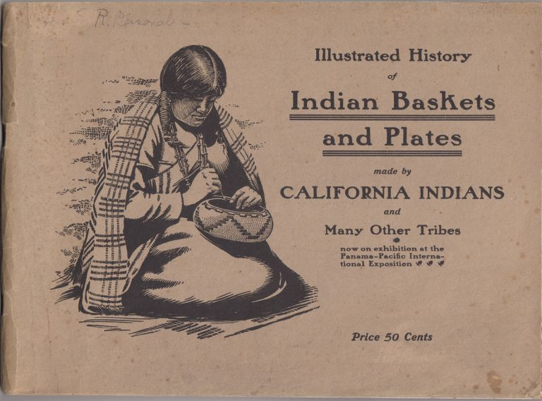 Illustrated HIstory of Indian Baskets and Plates made by California Indians and Many Other Tribes. T. A. Roseberry.