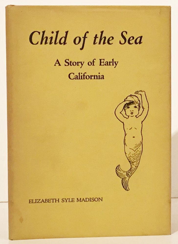 Child of the Sea: A Story of Early California (INSCRIBED). Elizabeth Syle Madison.
