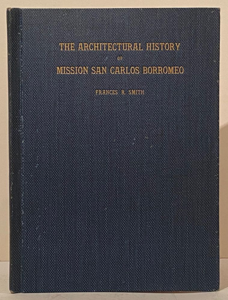 The Architectural History of Mission San Carlos Borromeo (INSCRIBED by the author to Rev. Father Zephyrin Engelhardt). Frances Rand Smith.