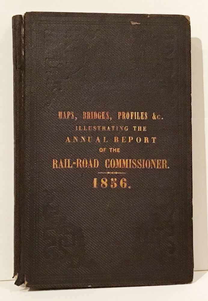 Drawings Of Maps, Bridges, Profiles, Coal Burning Locomotives, Chairs, Brakes, Splices, &c. Accompanying The Report Of The Board Of Railroad Commissioners for 1856. Board Of Railroad Commissioners.