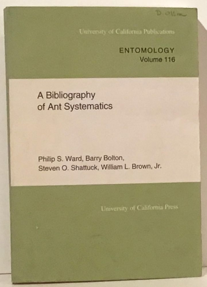 A Bibliography of Ant Systematics (UC Publications in Entomology Volume 116). Philip S. Ward, Barry Bolton, Steven O. Shattuck, William L. Brown.