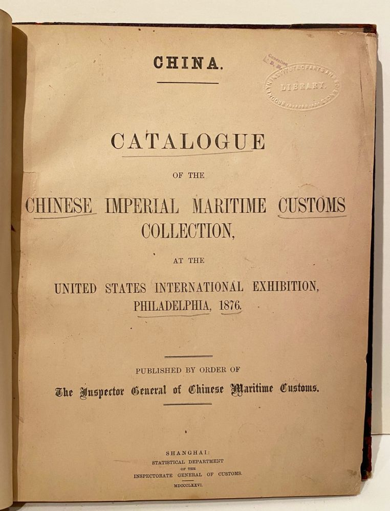 Catalogue of the Chinese Imperial Maritime Customs Collection at the United States International Exhibition, Philadelphia, 1876. Robert Hart.