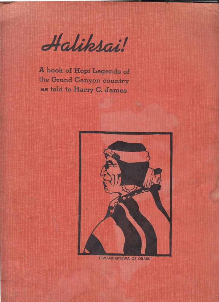 Haliksai! A book of Hopi Legends of the Grand Canyon country as told to Harry C. James (INSCRIBED). Harry C. James.