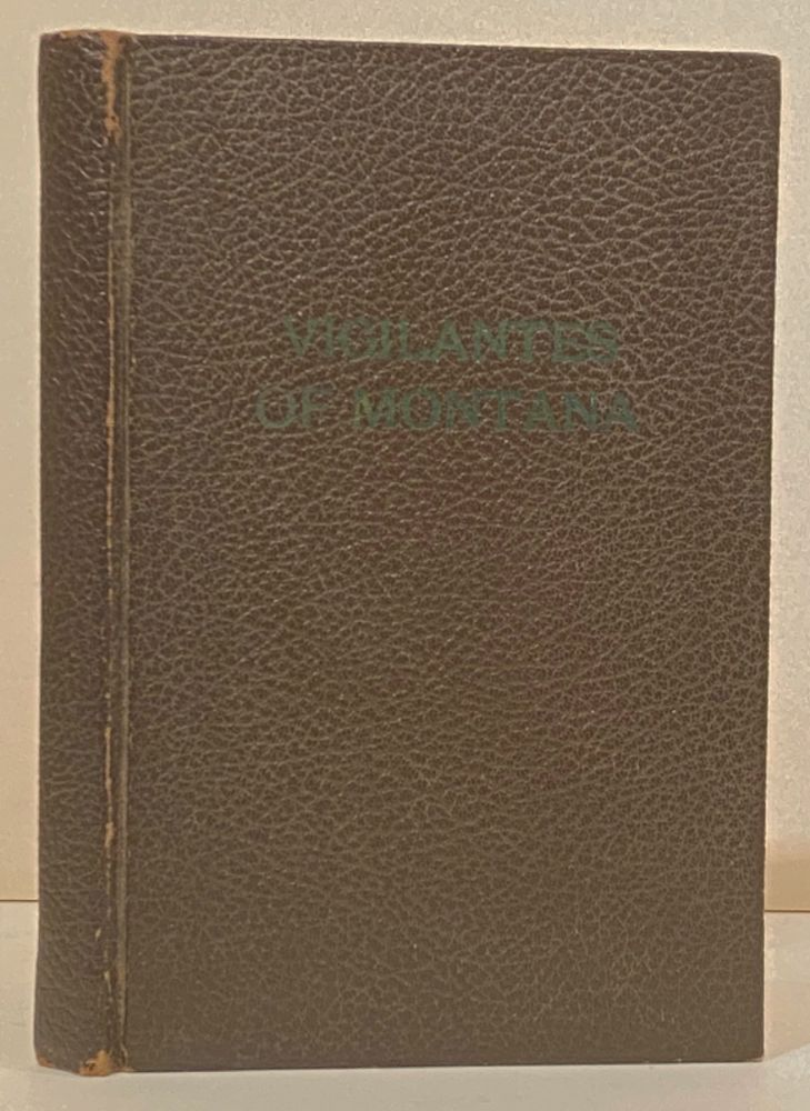 Vigilantes of Montana or Popular Justice in the Rocky Mountains. Thos. J. Dimsdale.