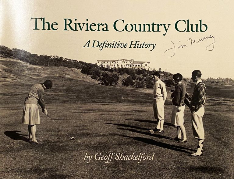 The Riviera Country Club: A Definitive History (SIGNED by Jim Murray). Geoff Shackelford.