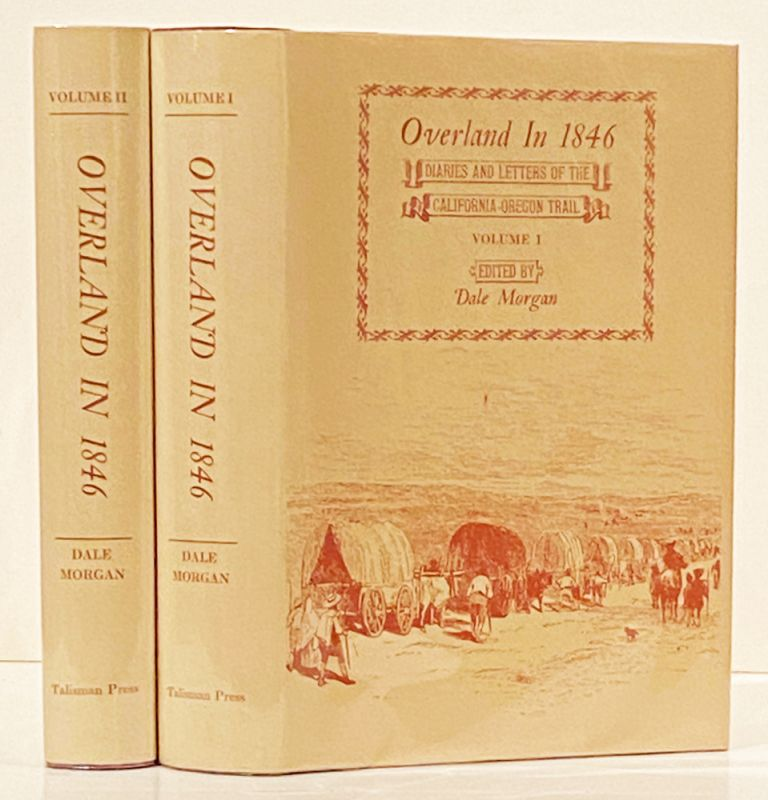 Overland in 1846: Diaries and Letters of the California-Oregon Trail (Two Volumes). Dale Morgan.