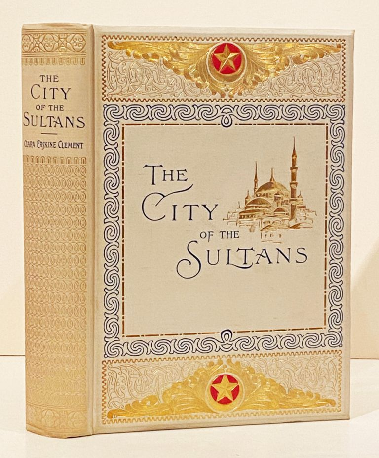 Constantinople: The City of the Sultans. Clara Erskine Clement.
