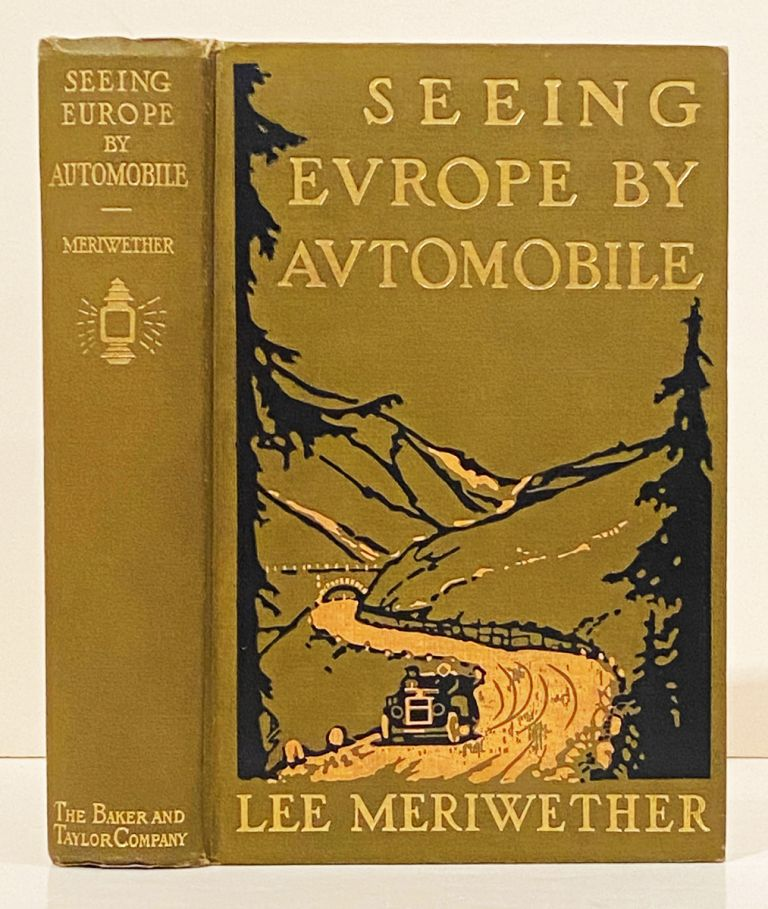 Seeing Europe By Automobile A Five-Thousand-Mile Motor Trip Through France, Switzerland, Germany, And Italy; With An Excursion Into Andorra, Corfu, And Montenegro. Lee Meriwether.