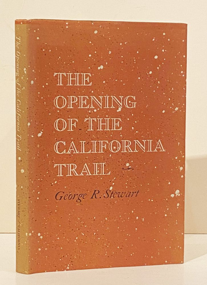 The Opening Of The California Trail (INSCRIBED by the author). George R. Stewart.
