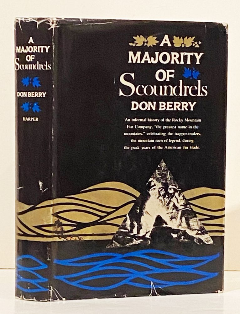 Majority of Scoundrels: An Informal History of the Rocky Mountain. Don Berry.