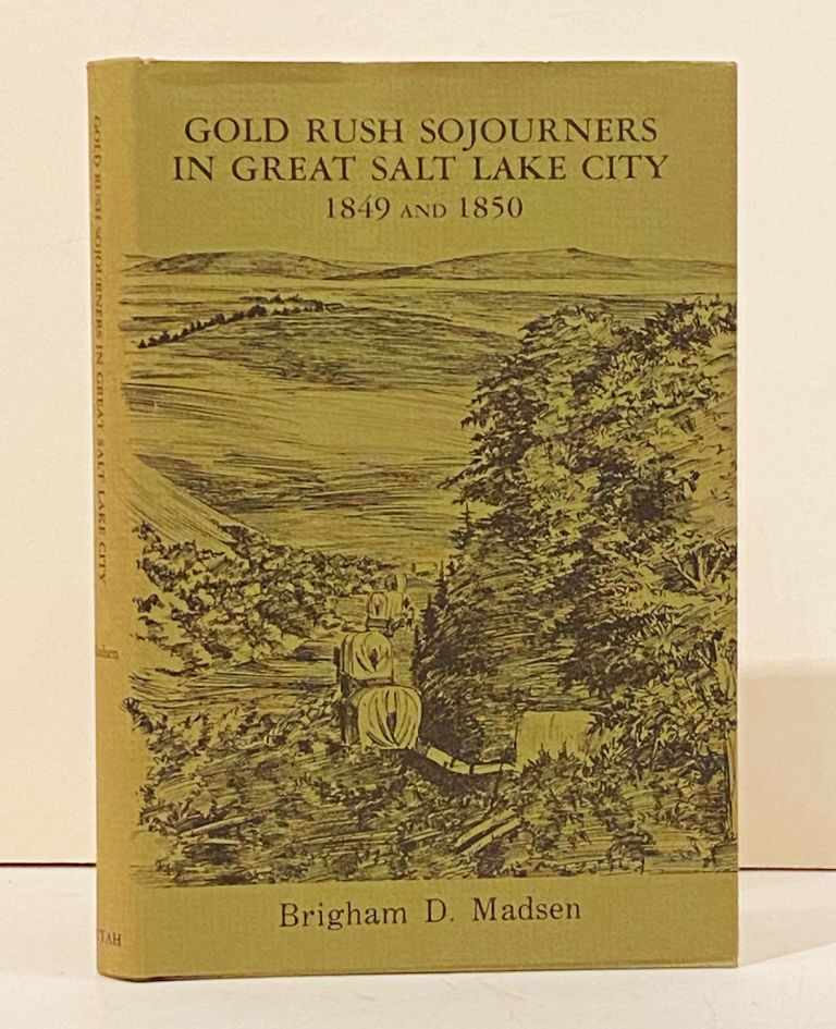 Gold Rush Sojourners in Great Salt Lake City 1849-1850 (INSCRIBED). Brigham D. Madsen.