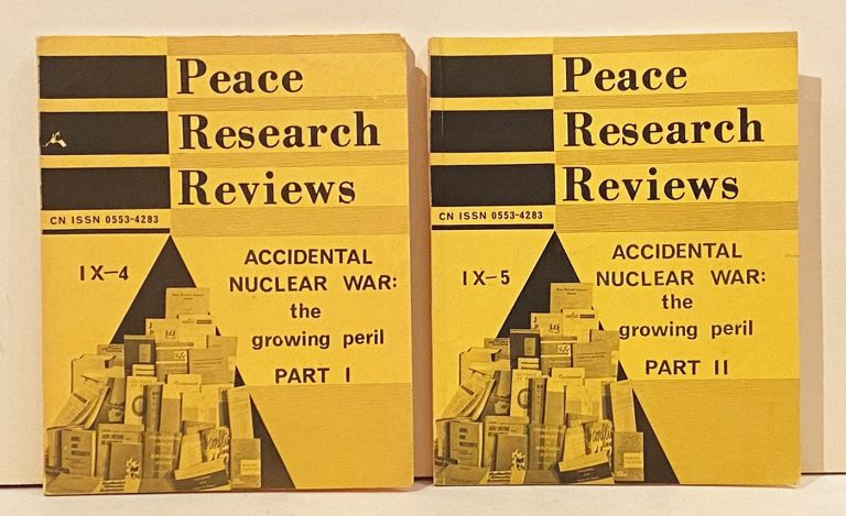 Peace Resesarch Reviews: Accidental Nuclear War: the growing peril (Parts I & II). Alan and Hanna Newcombe.