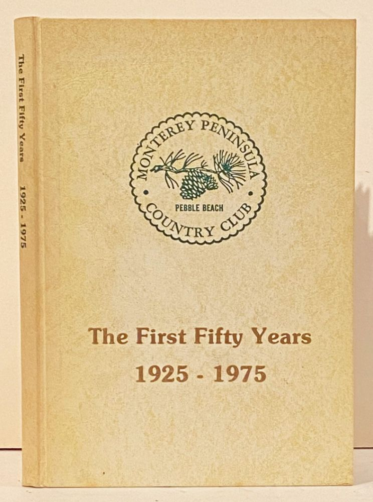 The First Fifty Years: 1925-1975. Ted Durein, Monterey Peninsula Country Club.