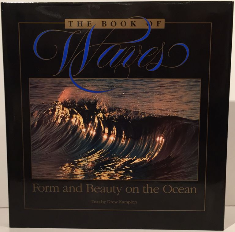 The Book of Waves: Form and Beauty on the Ocean (SIGNED). Drew Kampion.