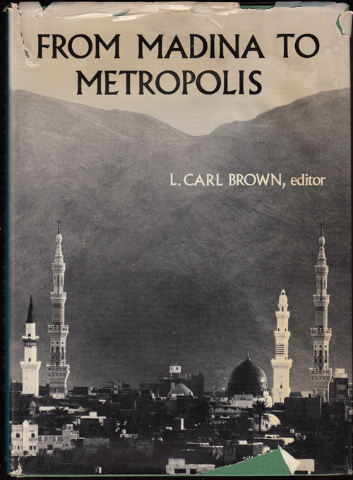 From Madina to Metropolis; Heritage and Change in the Near Eastern City. L. Carl Brown.