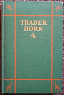 Trader Horn: Being the Life and Works of Alfred Aloysius Horn; Harold the Webbed of the Young...