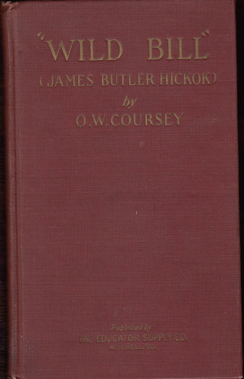 """Wild Bill"" (James Butler Hickok) (SIGNED by the author). O. W. Coursey."