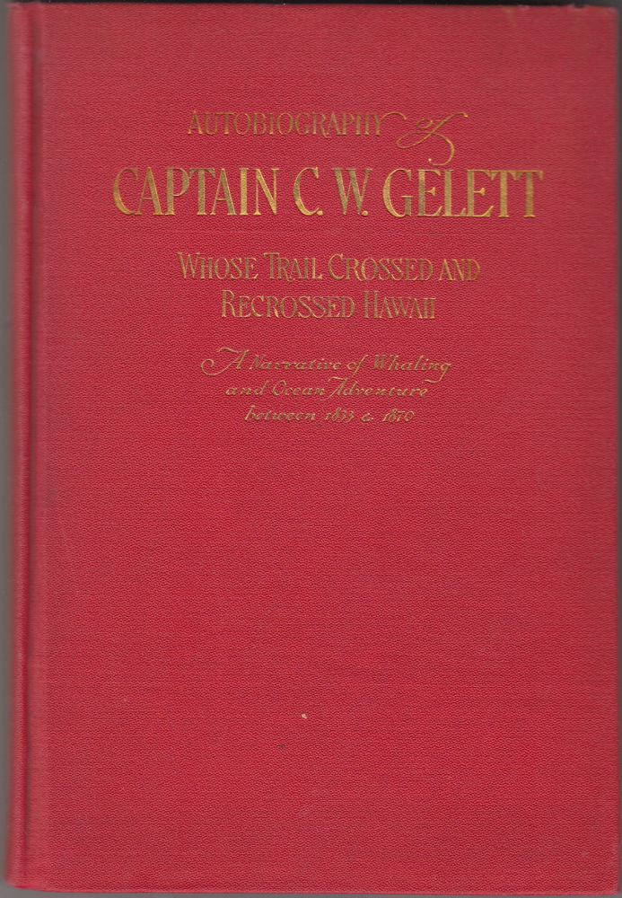 A Life on the Ocean: Autobiography of Captain Charles Wetherby Gelett A Retired Sea Captain Whose Life Trail Crossed and Recrossed Hawaii Repeatedly. Captain C. W. Gelett.