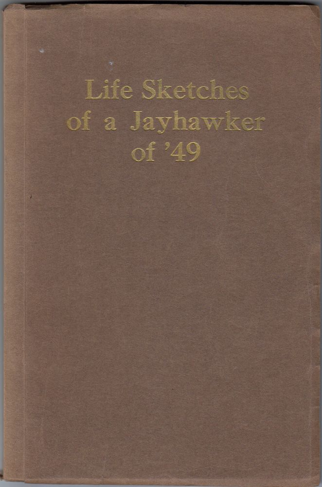 Life Sketches of a Jayhawker of '49: Actual Experiences of a Pioneer Told by Himself and in his Own Way. L. Dow Stephens.