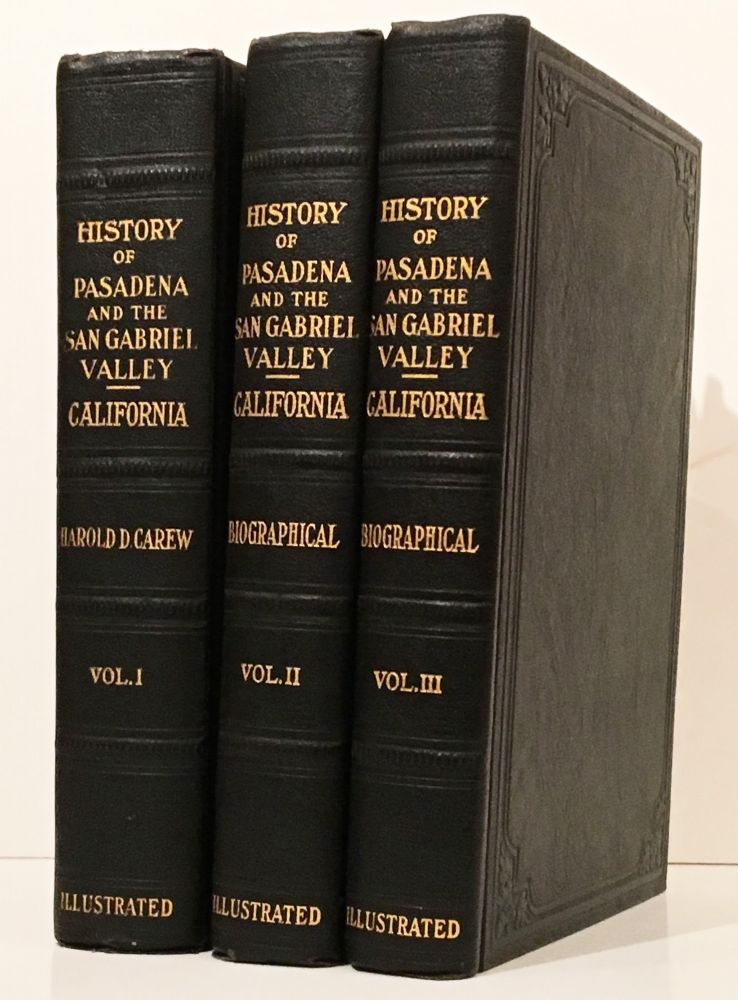 "History of Pasadena and the San Gabriel Valley, California: With Personal Sketches of Those Men and Women, Past and Present, Who Have Builded this ""Glorious Empire Within an Empire"" (3 Volumes). Harold David Carew."